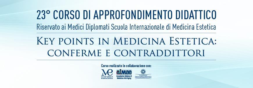 """23° Corso di Approfondimento Didattico """"Key points in Medicina Estetica: conferme e contraddittori"""""""